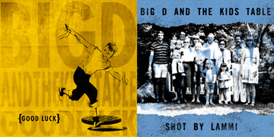 BIG D & THE KIDS TABLE - Good Luck & Shot By Lammi