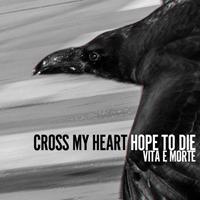 CROSS MY HEART HOPE TO DIE - Vita E Morte