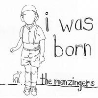 MENZINGERS - I Was Born