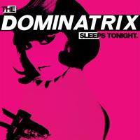 DOMINATRIX - The Dominatrix Sleeps Tonight