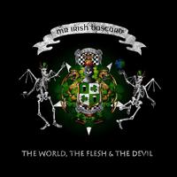 MR. IRISH BASTARD - The World, The Flesh, & The Devil