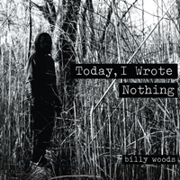 BILLY WOODS - Today, I Wrote Nothing
