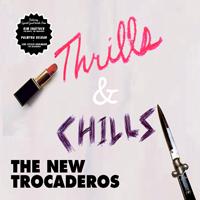 THE NEW TROCADEROS - Thrills & Chills