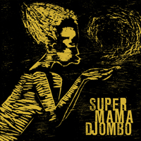 SUPER MAMA DJOMBO - Super Mama Djombo