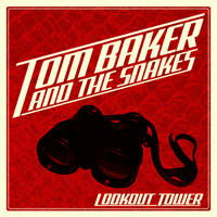 TOM BAKER & THE SNAKES - Lookout Tower
