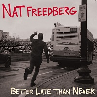 NAT FREEDBERG - Better Late Than Never