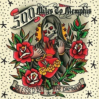 500 MILES TO MEMPHIS - Blessed Be The Damned