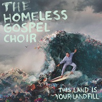 HOMELESS GOSPEL CHOIR - This Land Is Your Landfill