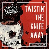 HEART & LUNG - Twistin' The Knife Away